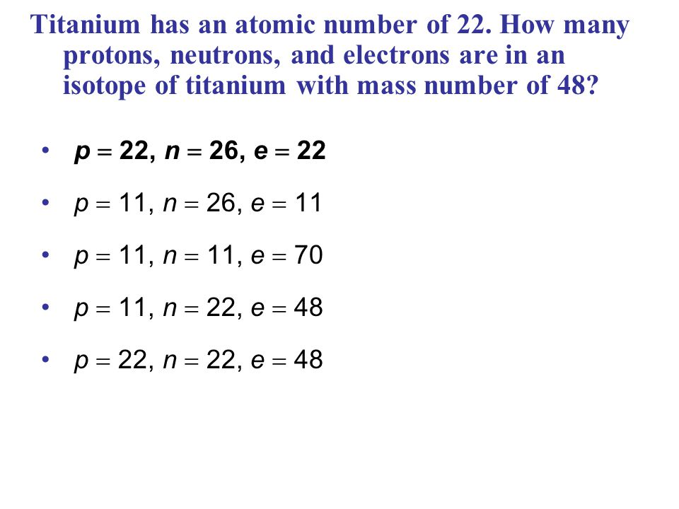 Titanium has an atomic number of 22