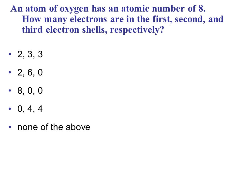 An atom of oxygen has an atomic number of 8