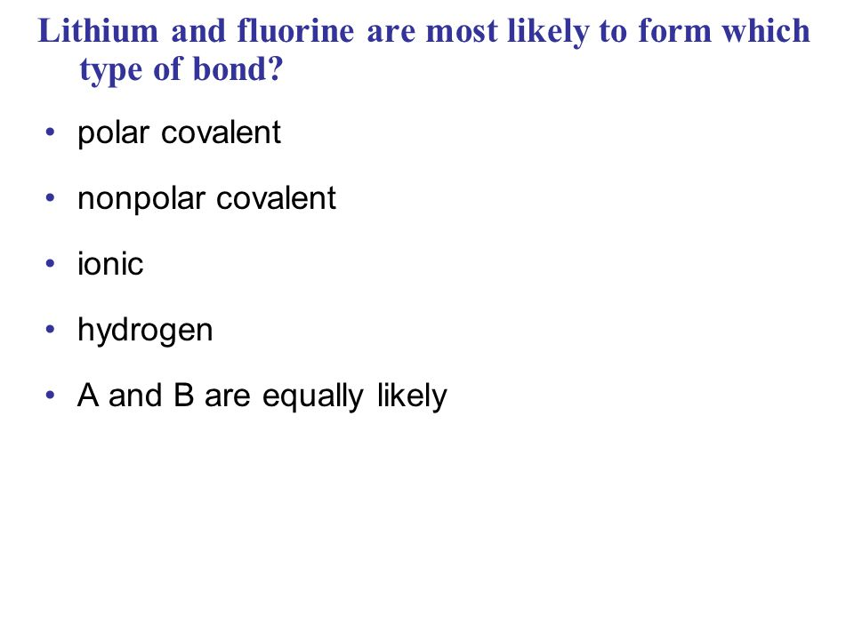 Lithium and fluorine are most likely to form which type of bond