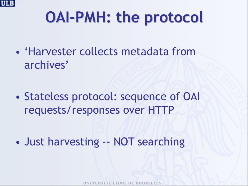 OAI-PMH: the protocol 'Harvester collects metadata from archives'