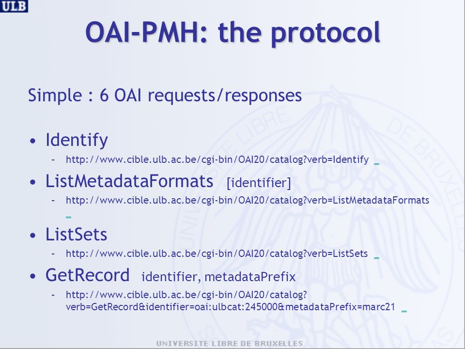 OAI-PMH: the protocol Simple : 6 OAI requests/responses Identify