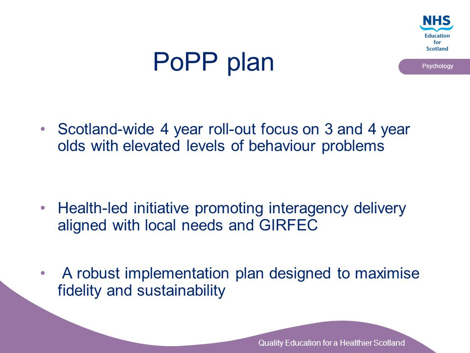 PoPP plan Scotland-wide 4 year roll-out focus on 3 and 4 year olds with elevated levels of behaviour problems.