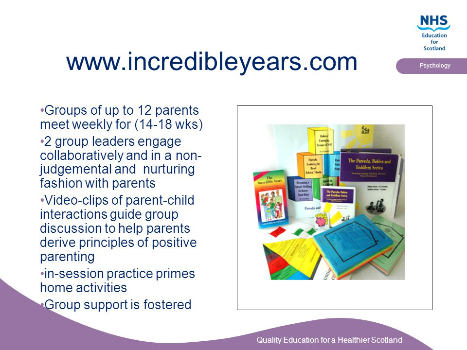 www.incredibleyears.com Groups of up to 12 parents meet weekly for (14-18 wks)