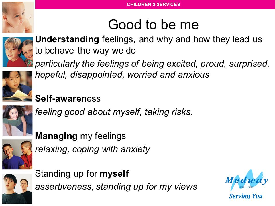 Good to be me Understanding feelings, and why and how they lead us to behave the way we do.