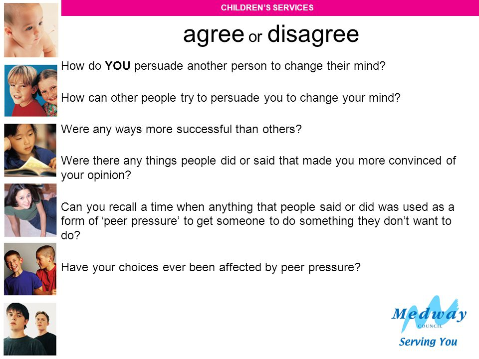 agree or disagree How do YOU persuade another person to change their mind How can other people try to persuade you to change your mind