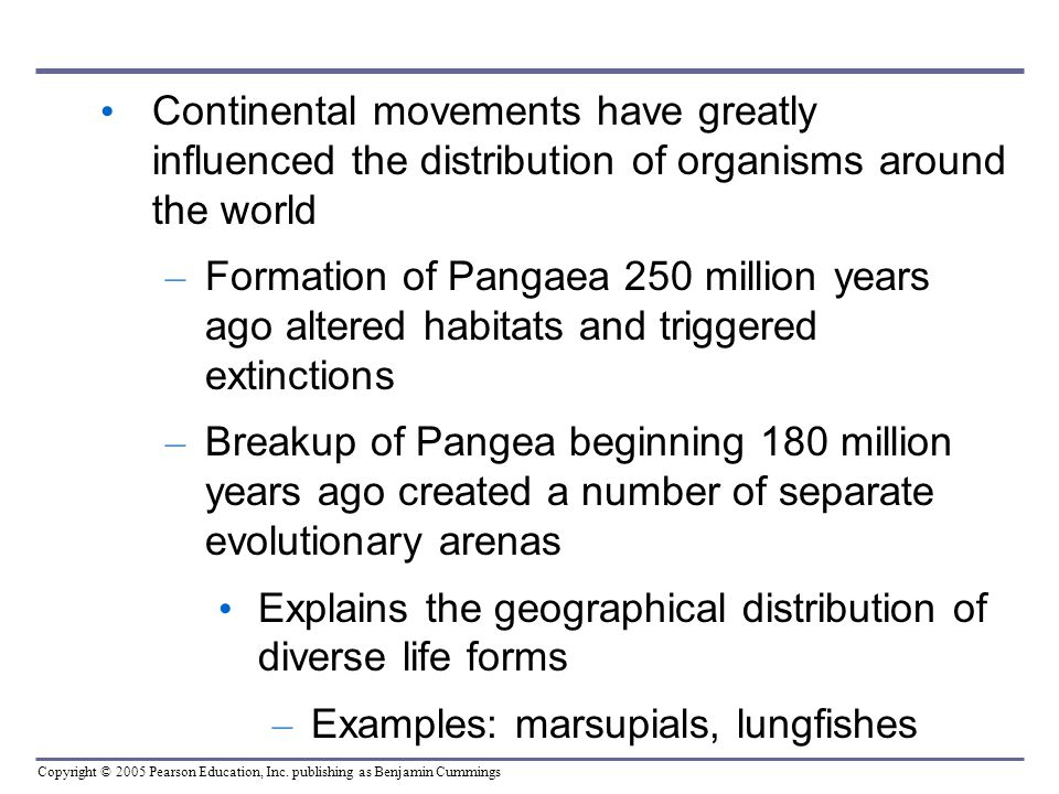 Continental movements have greatly influenced the distribution of organisms around the world