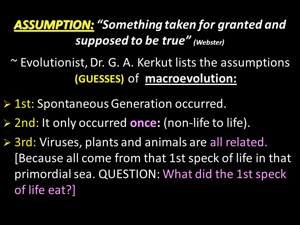 ASSUMPTION: Something taken for granted and supposed to be true (Webster)