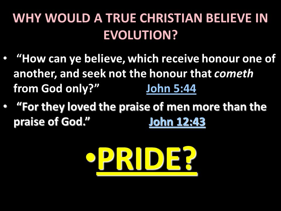 WHY WOULD A TRUE CHRISTIAN BELIEVE IN EVOLUTION