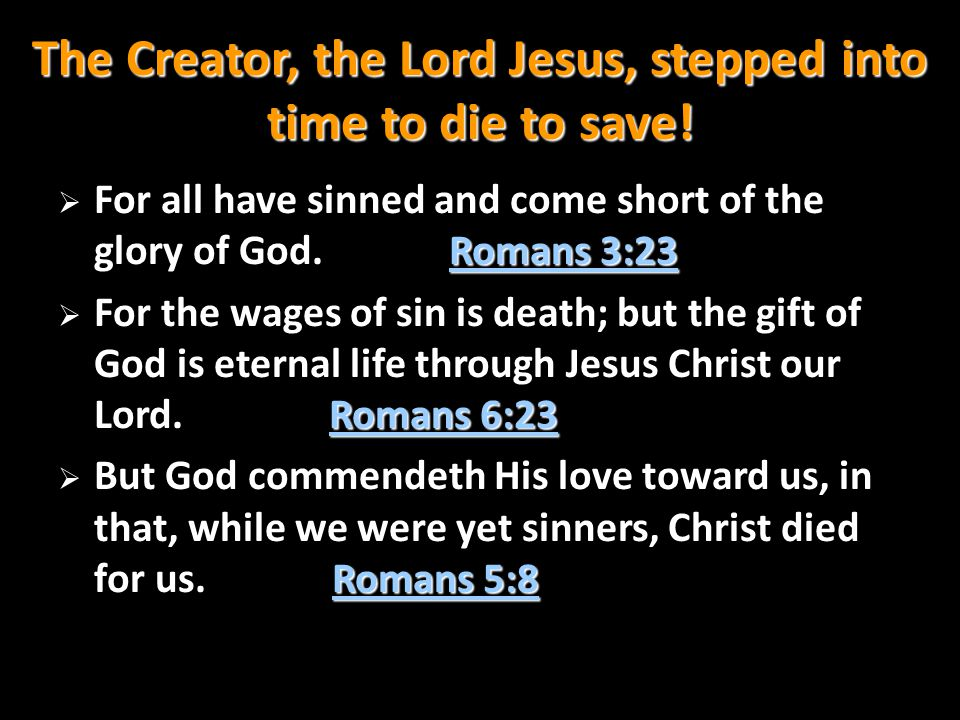 The Creator, the Lord Jesus, stepped into time to die to save!