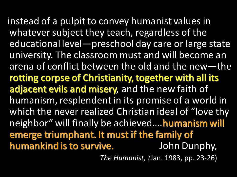 instead of a pulpit to convey humanist values in whatever subject they teach, regardless of the educational level—preschool day care or large state university.
