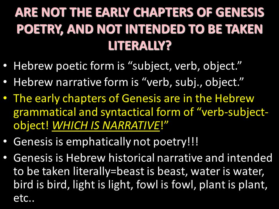 ARE NOT THE EARLY CHAPTERS OF GENESIS POETRY, AND NOT INTENDED TO BE TAKEN LITERALLY