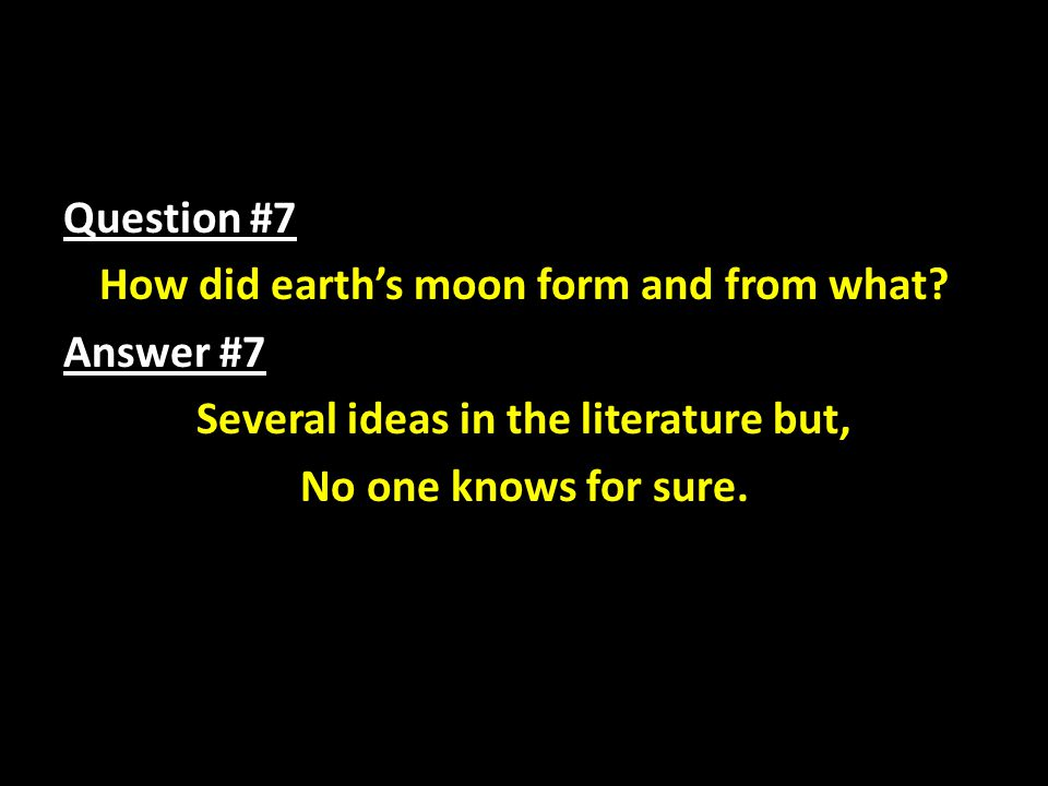 Question #7 How did earth's moon form and from what