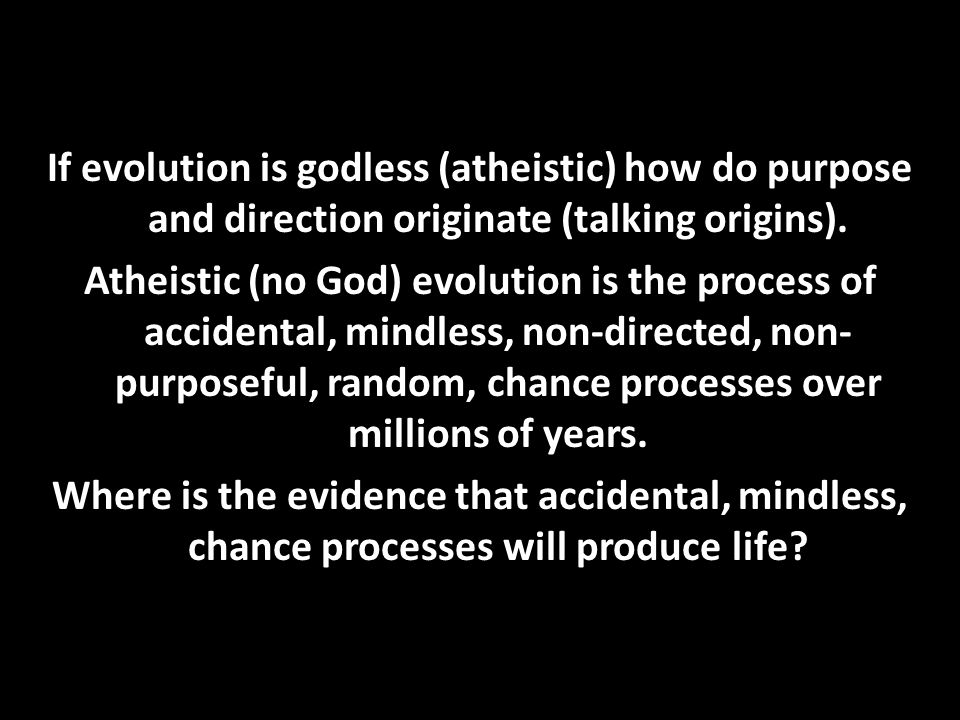 If evolution is godless (atheistic) how do purpose and direction originate (talking origins).