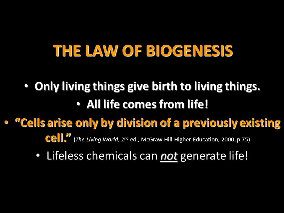 THE LAW OF BIOGENESIS Only living things give birth to living things.