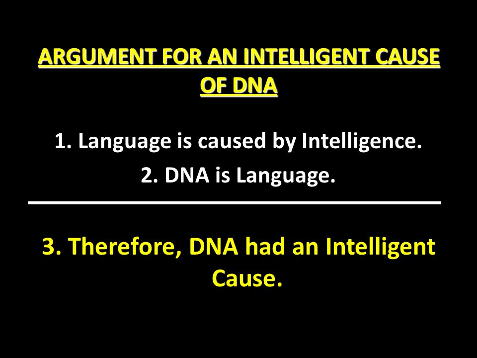 ARGUMENT FOR AN INTELLIGENT CAUSE OF DNA