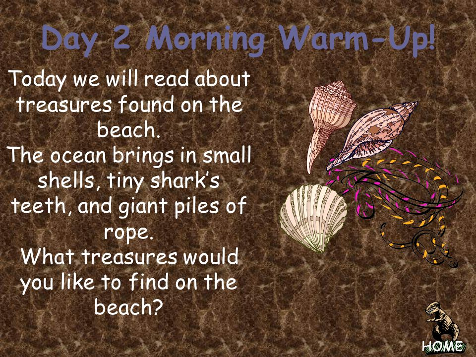 Day 2 Morning Warm-Up! Today we will read about treasures found on the beach.
