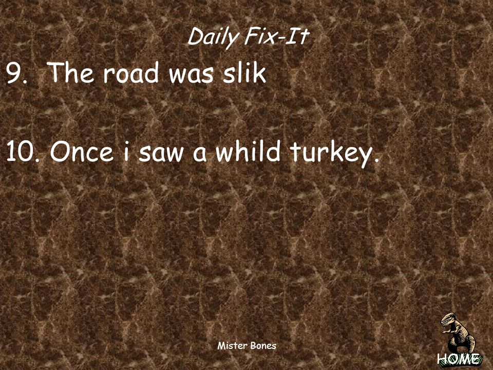 Daily Fix-It 9. The road was slik 10. Once i saw a whild turkey.