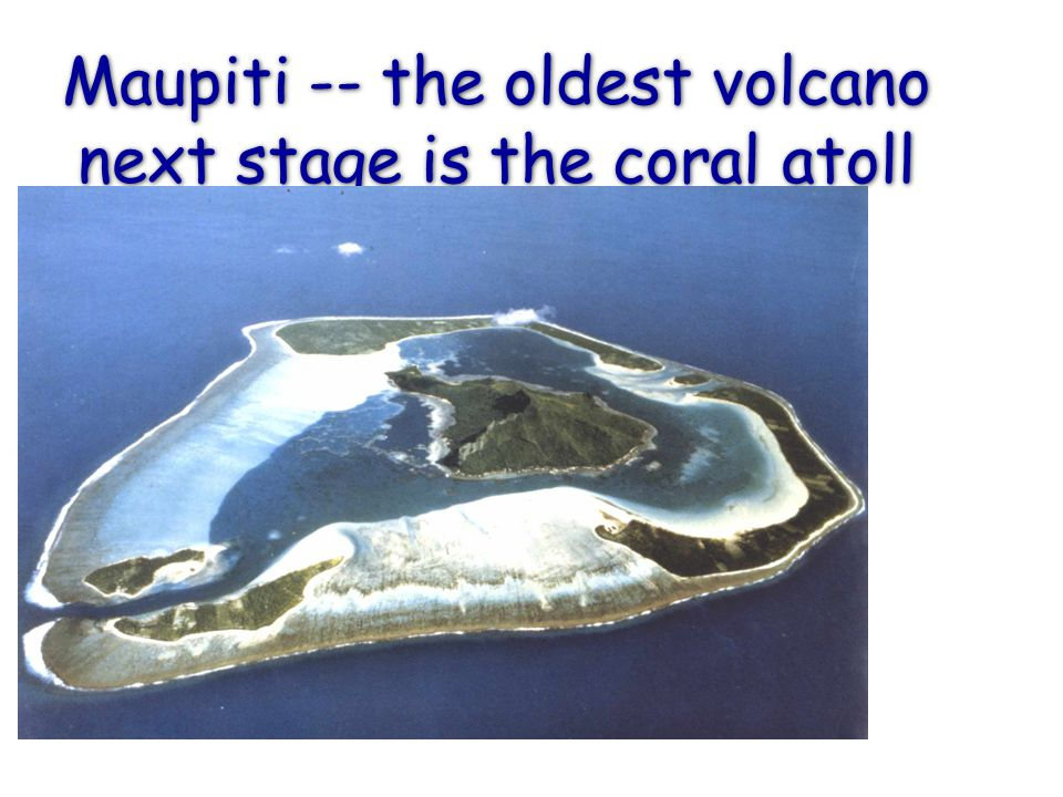 Maupiti -- the oldest volcano next stage is the coral atoll