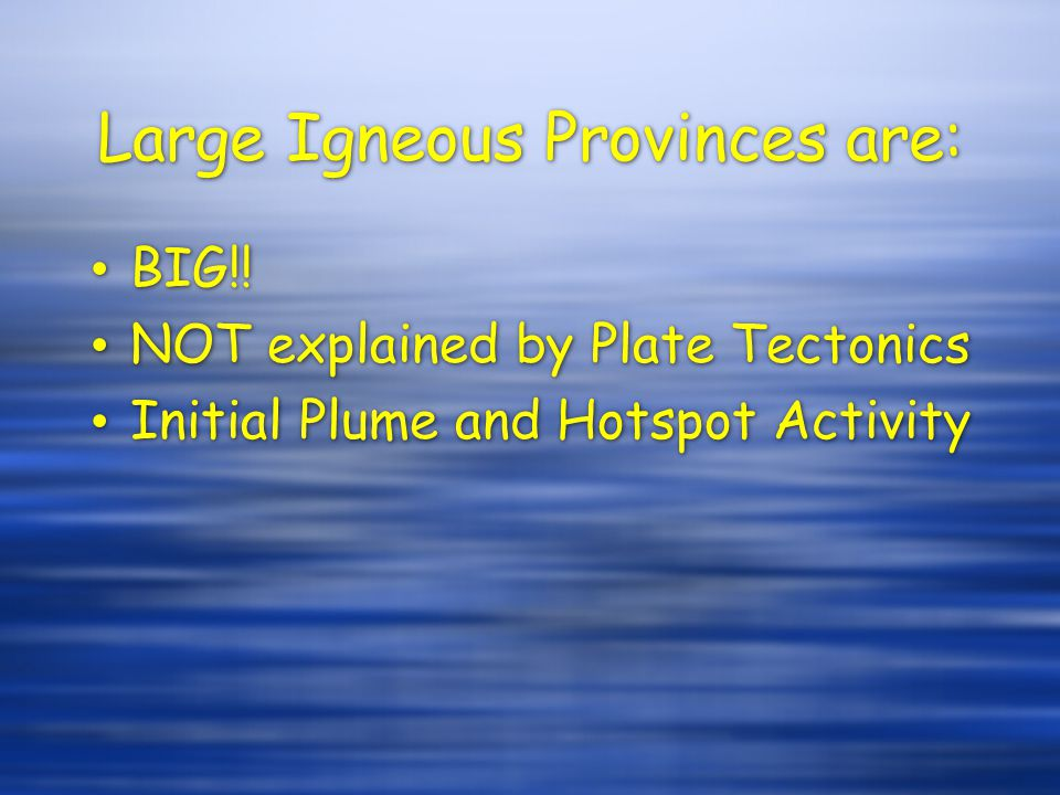 Large Igneous Provinces are: