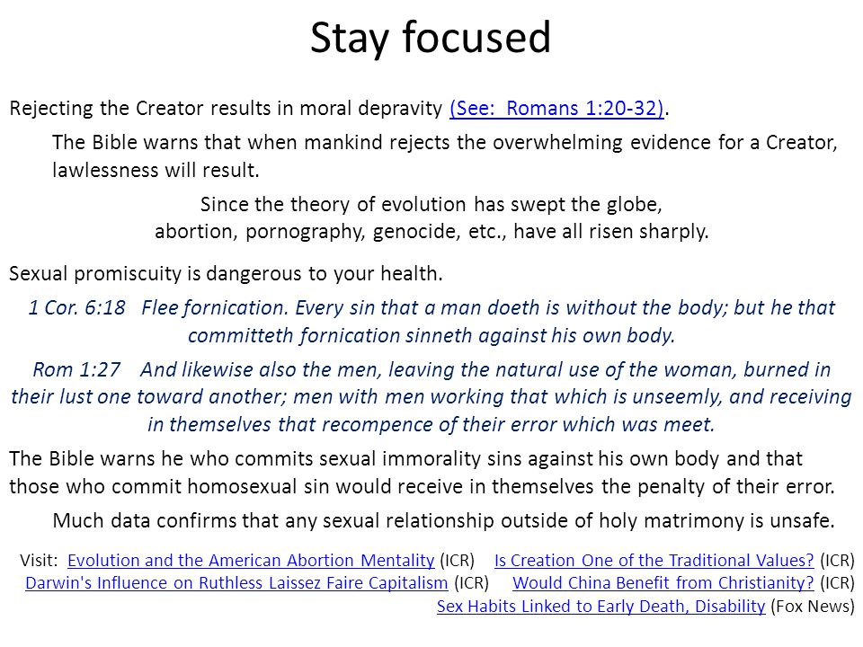 Stay focused Rejecting the Creator results in moral depravity (See: Romans 1:20-32).