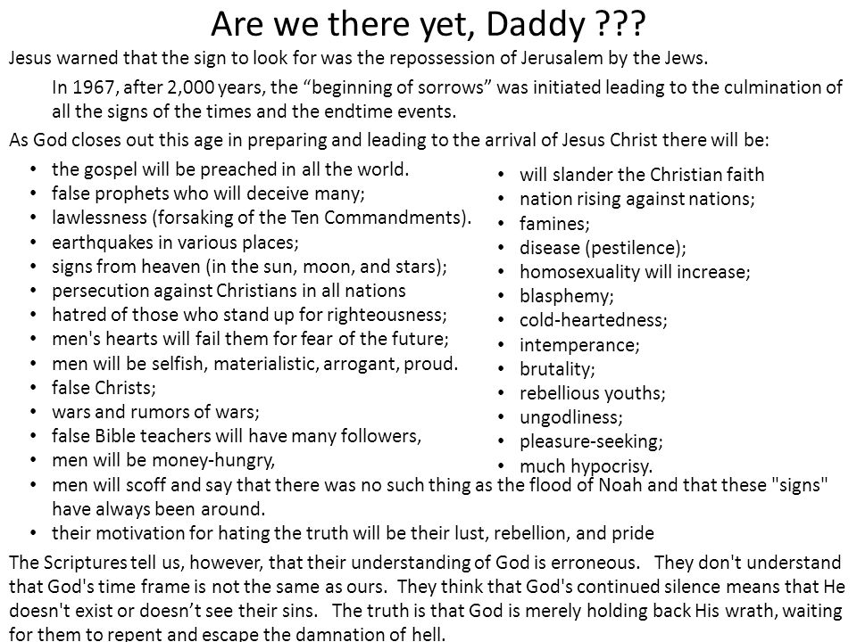 Are we there yet, Daddy Jesus warned that the sign to look for was the repossession of Jerusalem by the Jews.