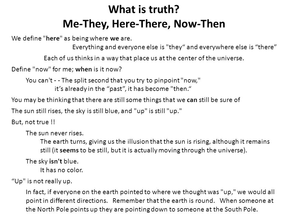 What is truth Me-They, Here-There, Now-Then