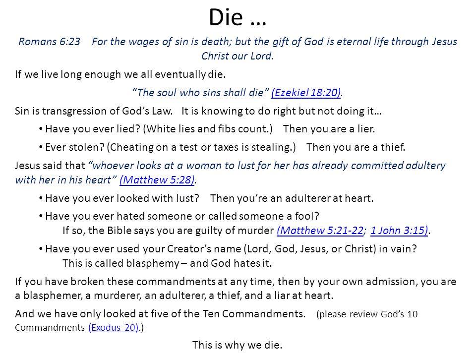 The soul who sins shall die (Ezekiel 18:20).