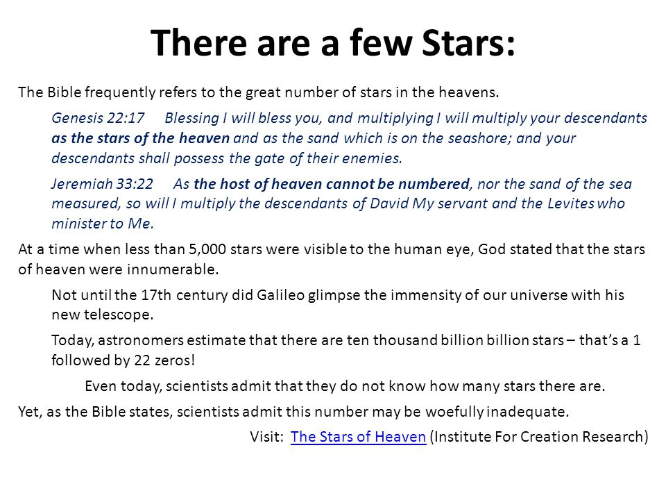 There are a few Stars: The Bible frequently refers to the great number of stars in the heavens.