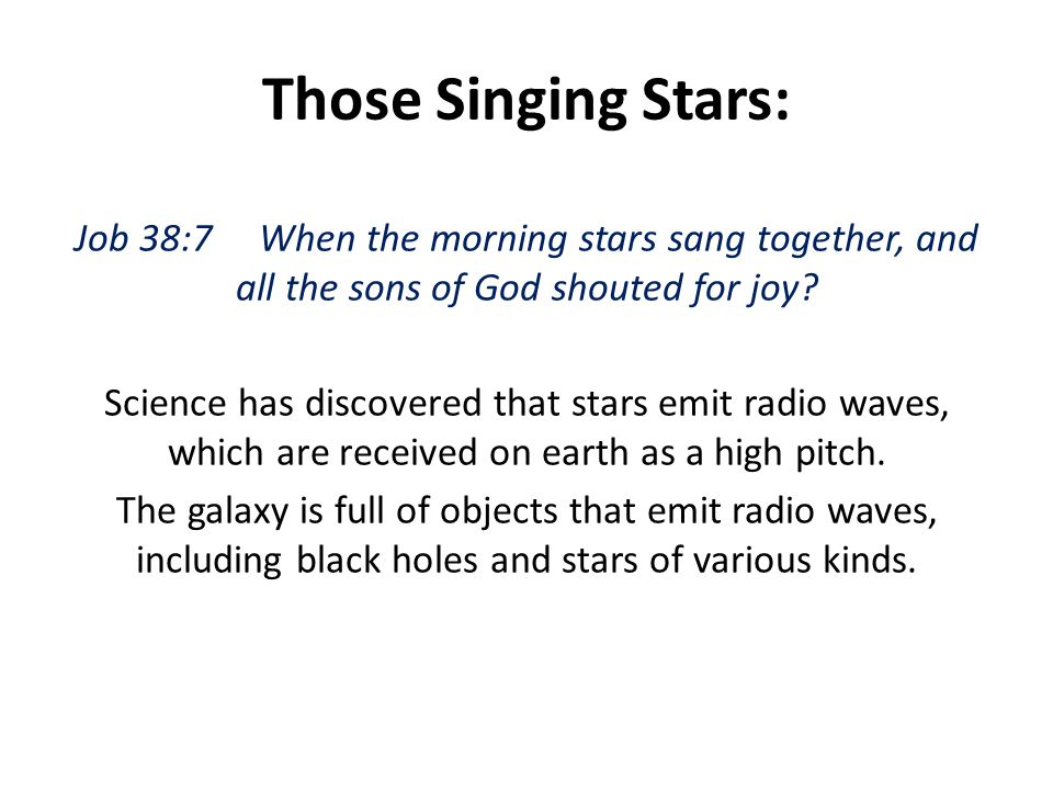 Those Singing Stars: Job 38:7 When the morning stars sang together, and all the sons of God shouted for joy