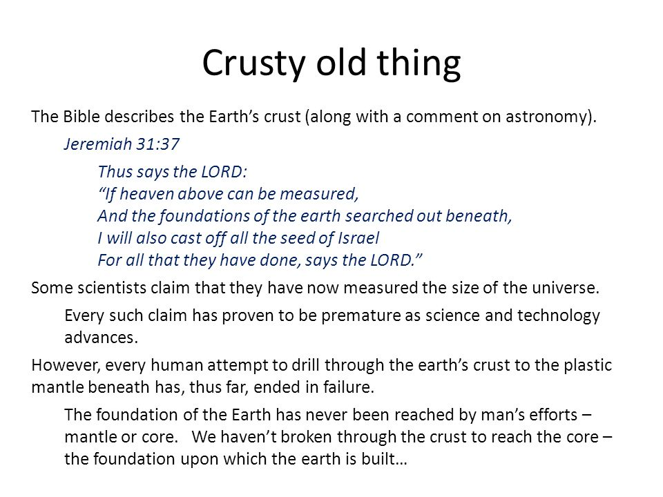 Crusty old thing The Bible describes the Earth's crust (along with a comment on astronomy). Jeremiah 31:37.