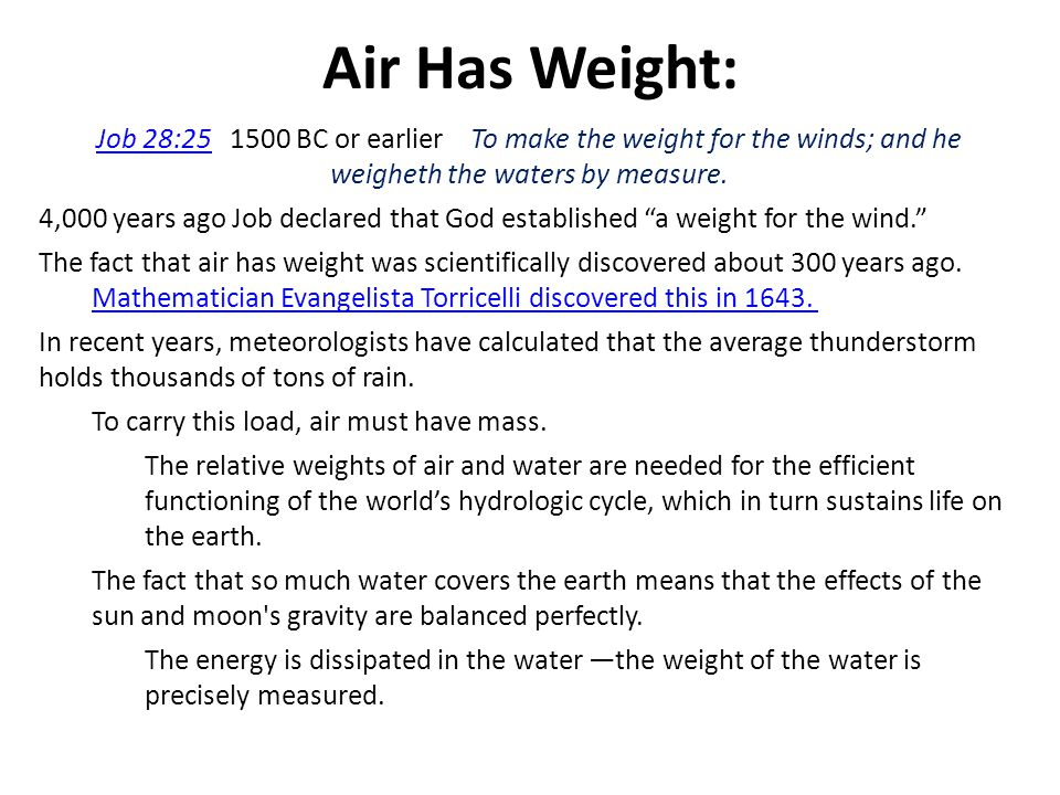 Air Has Weight: Job 28: BC or earlier To make the weight for the winds; and he weigheth the waters by measure.