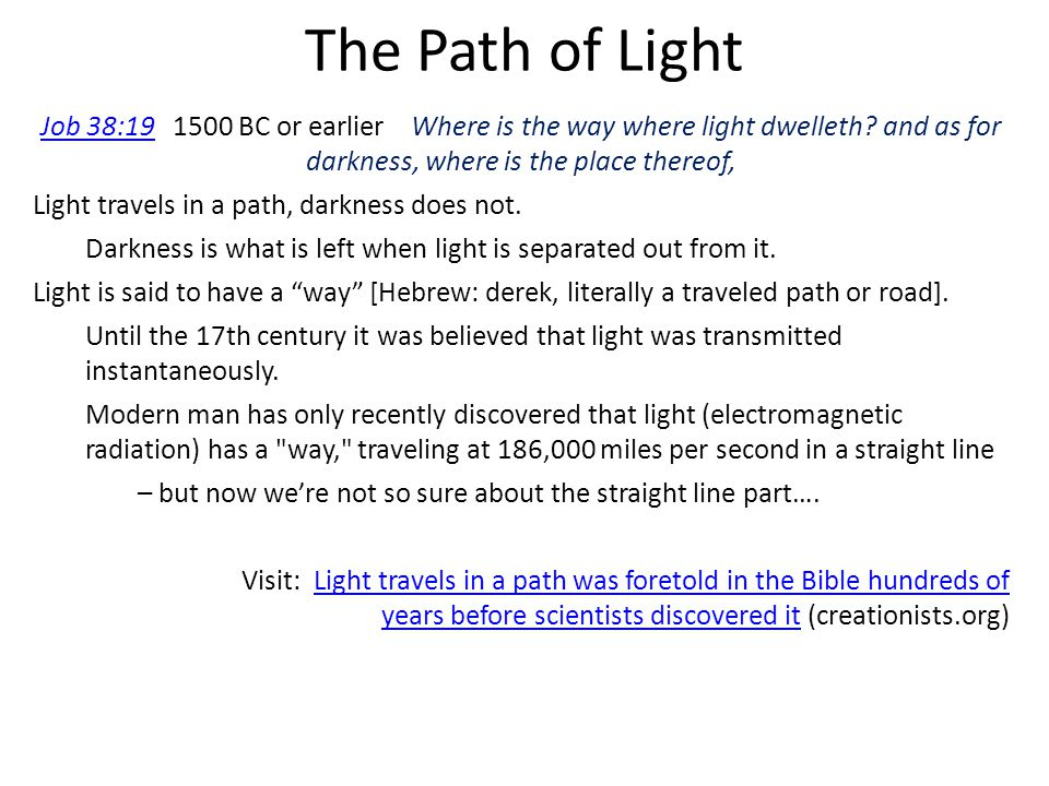 The Path of Light Job 38: BC or earlier Where is the way where light dwelleth and as for darkness, where is the place thereof,