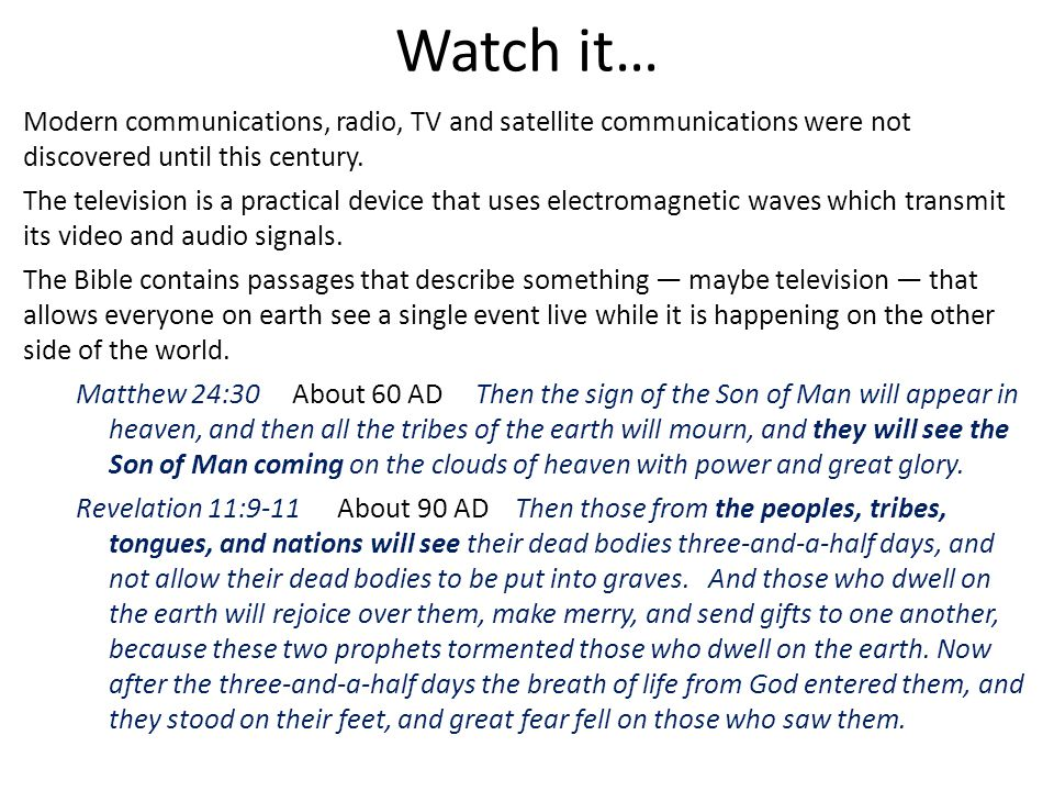 Watch it… Modern communications, radio, TV and satellite communications were not discovered until this century.