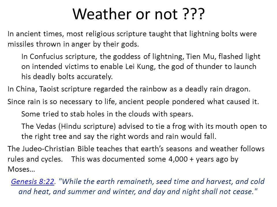 Weather or not In ancient times, most religious scripture taught that lightning bolts were missiles thrown in anger by their gods.