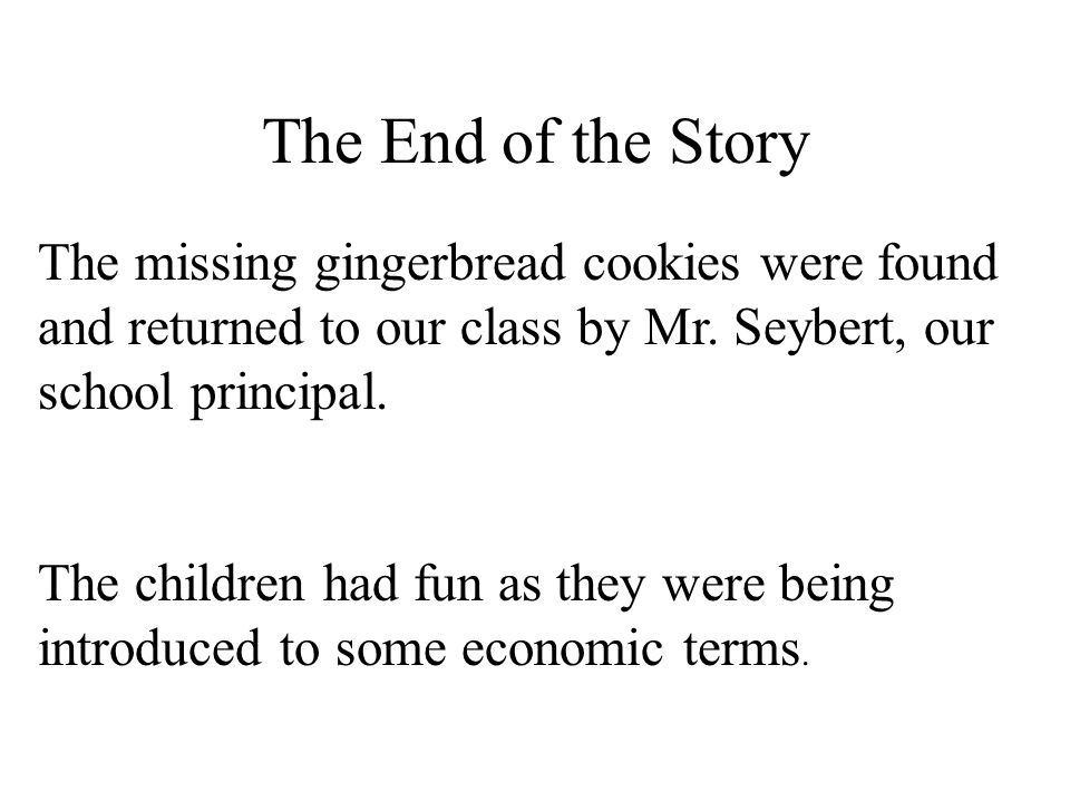 The End of the Story The missing gingerbread cookies were found and returned to our class by Mr. Seybert, our school principal.