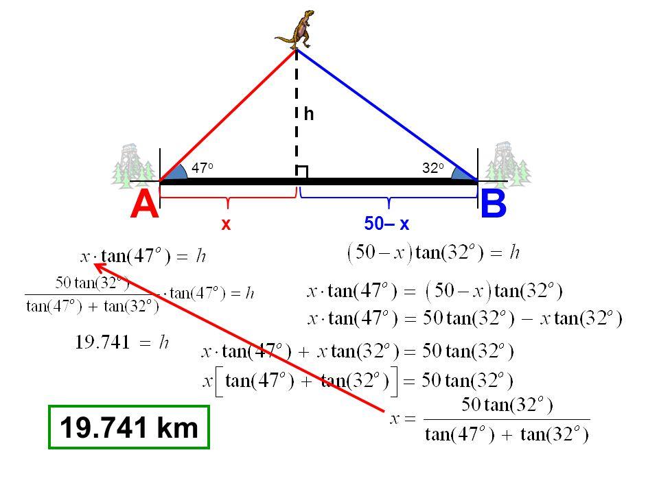 h 47o 32o A B x 50– x 19.741 km