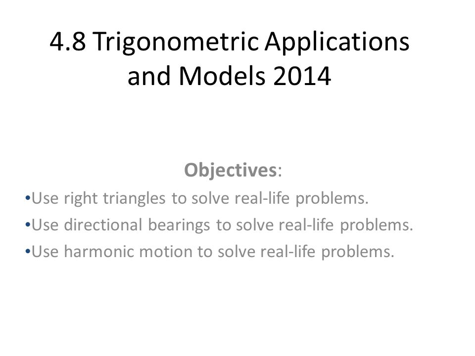 4.8 Trigonometric Applications and Models 2014