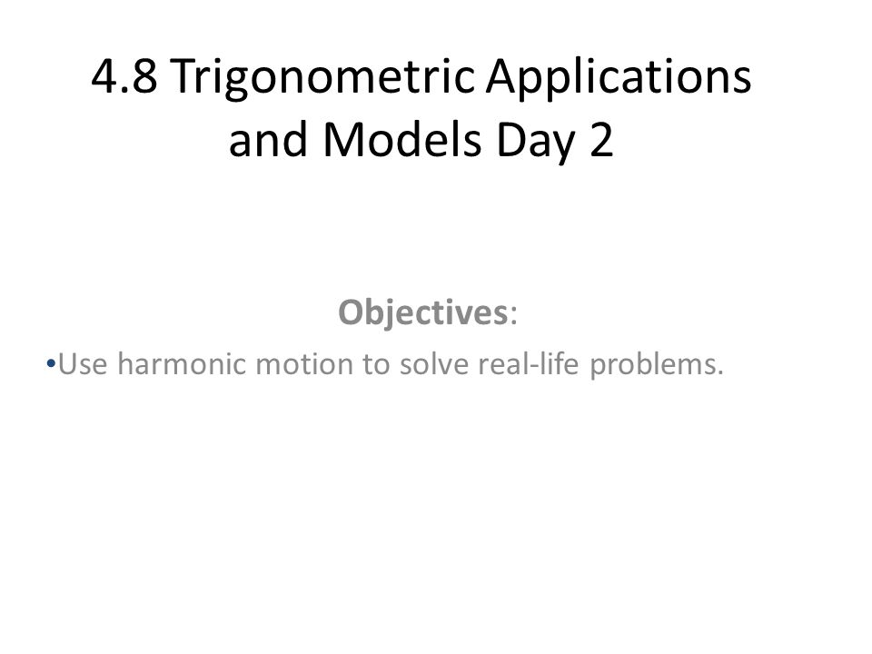 4.8 Trigonometric Applications and Models Day 2