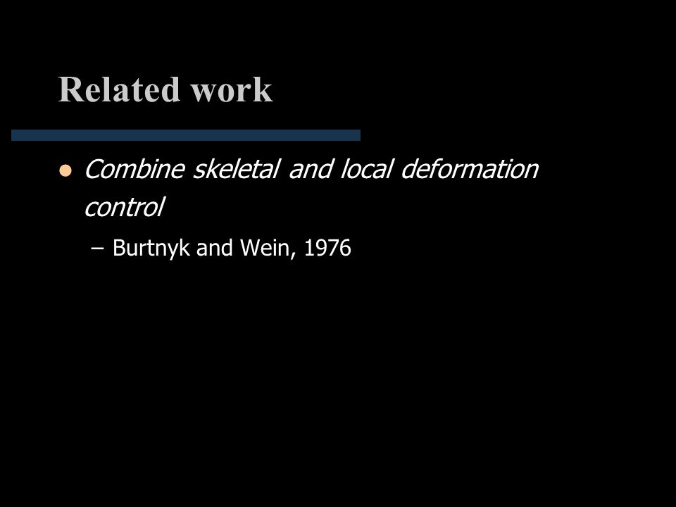 Related work Combine skeletal and local deformation control