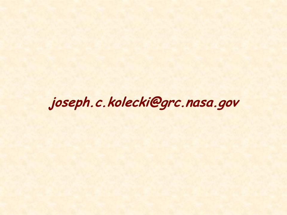 joseph.c.kolecki@grc.nasa.gov And please feel free to contact me with questions or comments!!.