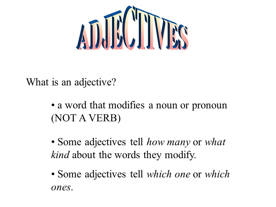 ADJECTIVES What is an adjective