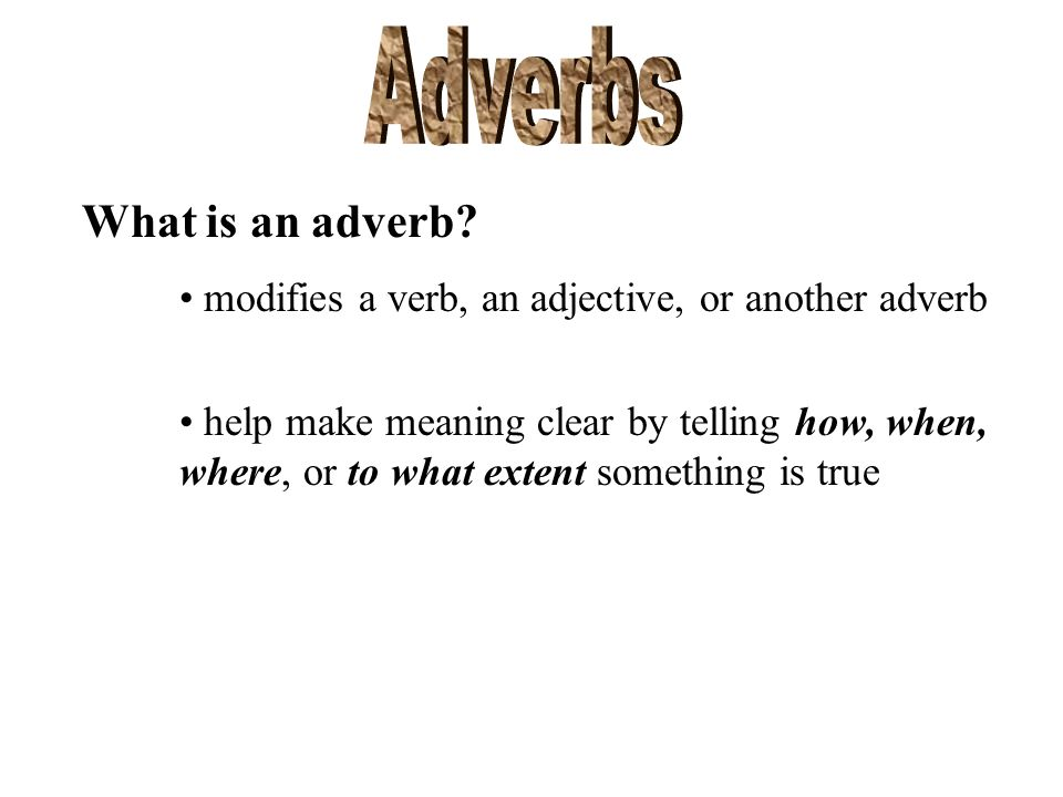 Adverbs What is an adverb