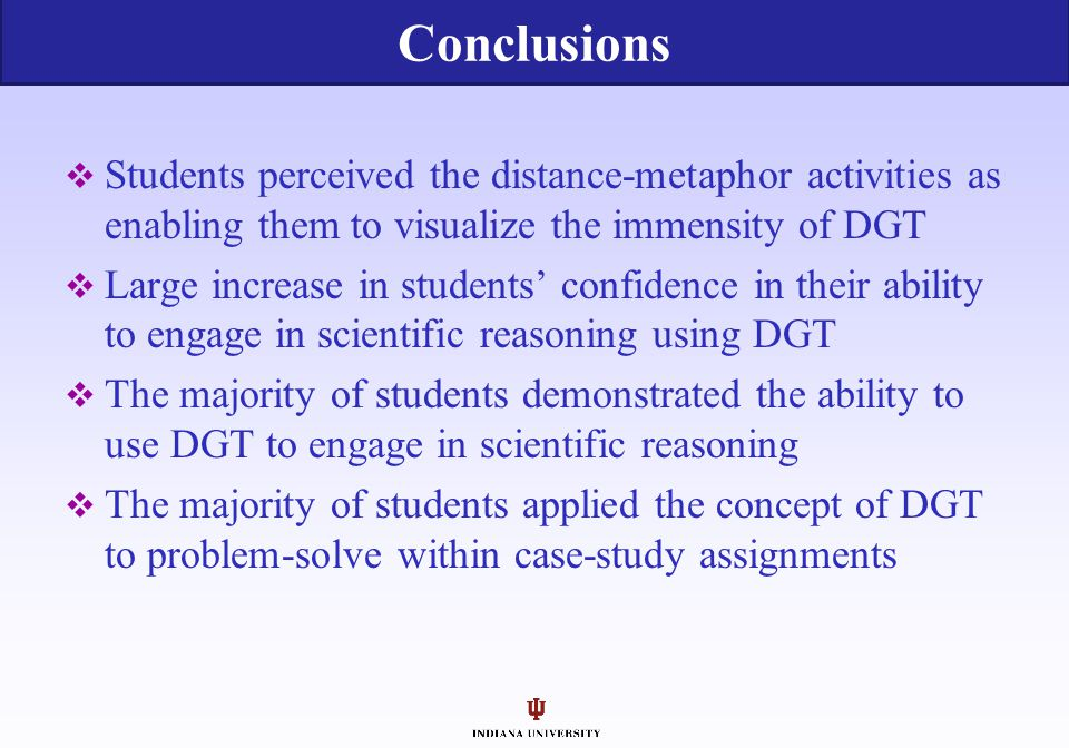 Conclusions Students perceived the distance-metaphor activities as enabling them to visualize the immensity of DGT.