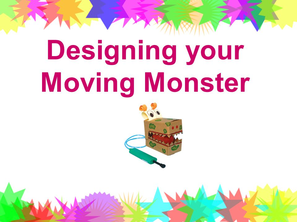 Designing your Moving Monster