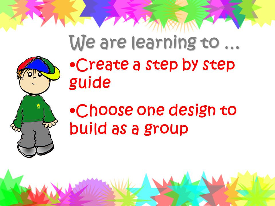 We are learning to … Create a step by step guide