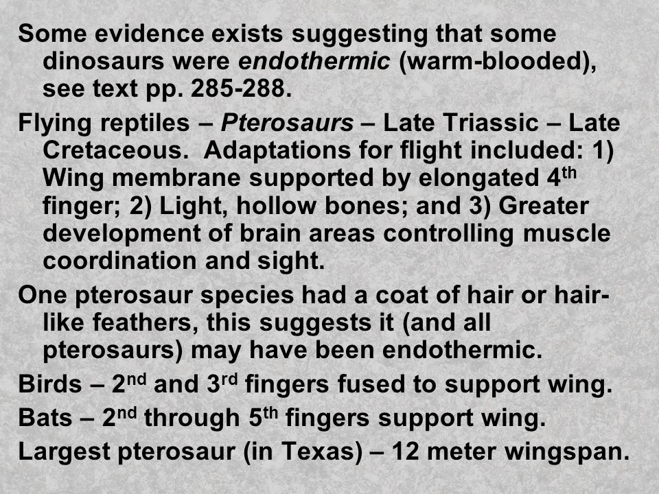 Some evidence exists suggesting that some dinosaurs were endothermic (warm-blooded), see text pp. 285-288.