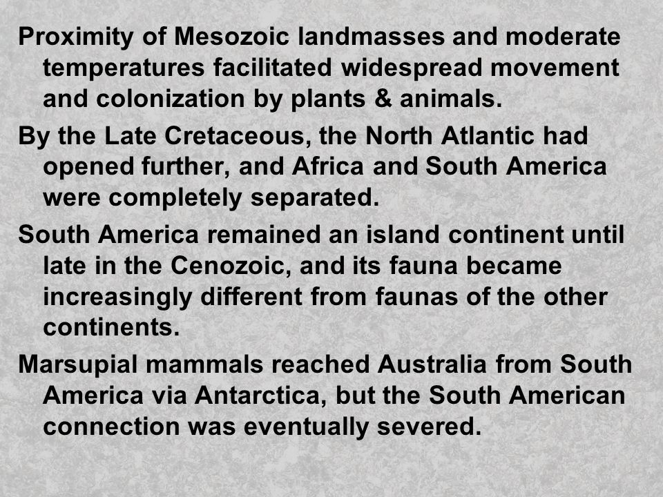 Proximity of Mesozoic landmasses and moderate temperatures facilitated widespread movement and colonization by plants & animals.