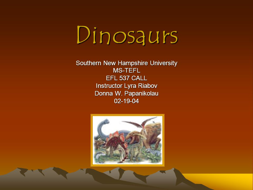 Dinosaurs Southern New Hampshire University MS-TEFL EFL 537 CALL
