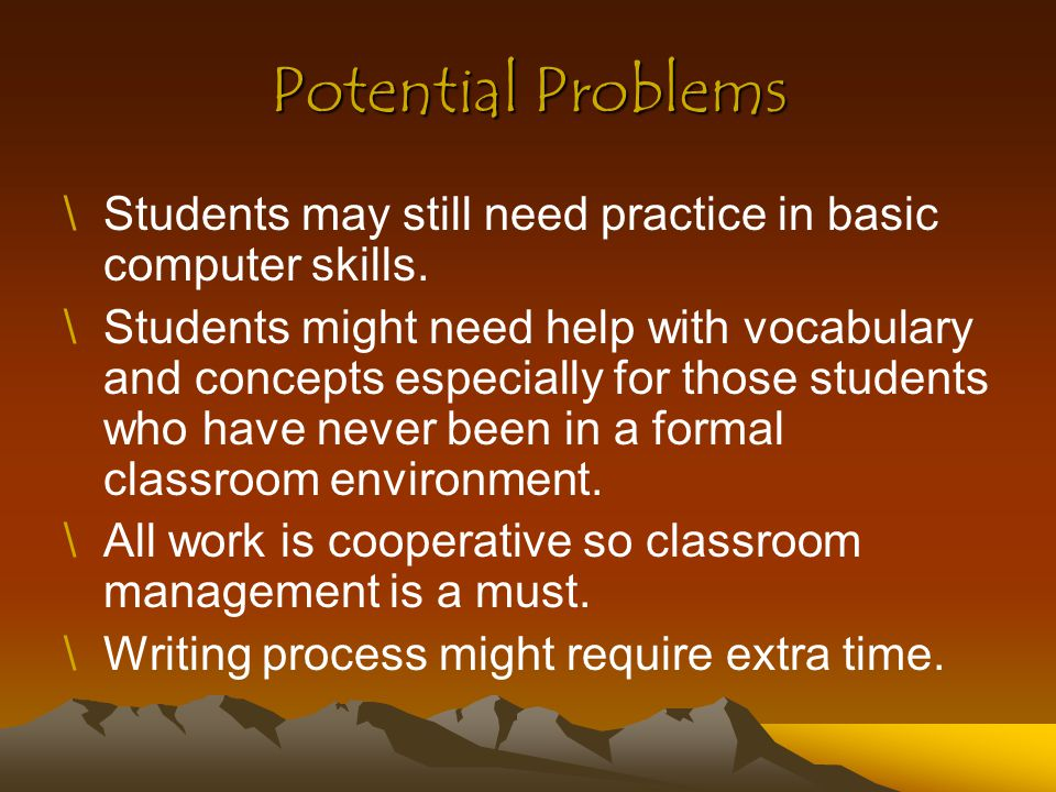 Potential Problems Students may still need practice in basic computer skills.