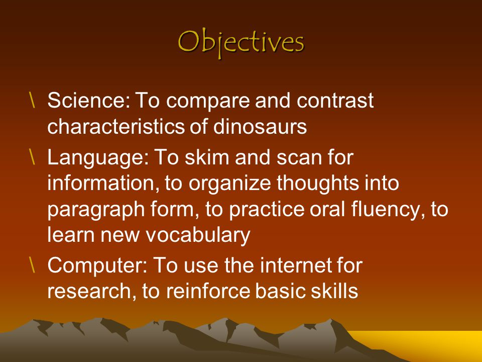 Objectives Science: To compare and contrast characteristics of dinosaurs.